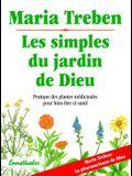 Les Simples Du Jardin de Dieu: Pratique Des Plantes Médicinale Pour Bien-Etre Et Sa Santé