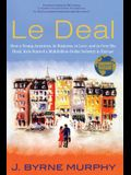 Le Deal: How a Young American, in Business, In Love, and in Over His Head, Kick-Started a Multibillion-Dollar Industry in Europ