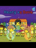 Henry VS Dave