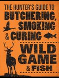 The Hunter's Guide to Butchering, Smoking, and Curing Wild Game & Fish