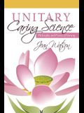 Unitary Caring Science: Philosophy and Praxis of Nursing