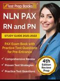NLN PAX RN and PN Study Guide 2021-2022: PAX Exam Book with Practice Test Questions for Pre-Entrance [4th Edition]