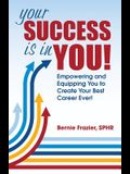 Your Success Is in You!: Empowering and Equipping You to Create Your Best Career Ever!