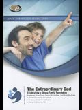 The Extraordinary Dad: Establishing a Strong Family Foundation