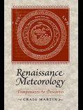 Renaissance Meteorology: Pomponazzi to Descartes