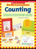Shoe Box Learning Centers: Counting: 30 Instant Centers with Reproducible Templates and Activities That Help Kids Practice Important Literacy Skills--