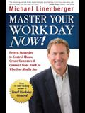 Master Your Workday Now!: Proven Strategies to Control Chaos, Create Outcomes & Connect Your Work to Who You Really Are