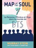 Map of the Soul: La Persona, l'Ombre et l'Ego dans le monde de BTS [Map of the Soul: 7 - French Edition]