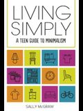 Living Simply: A Teen Guide to Minimalism