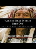 All the Real Indians Died Off Lib/E: And 20 Other Myths about Native Americans