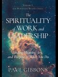 The Spirituality of Work and Leadership: Finding Meaning, Joy, and Purpose in What You Do