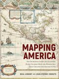 Mapping America: The Incredible Story and Stunning Hand-Colored Maps and Engravings That Created the United States
