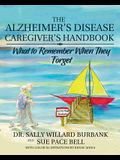 The Alzheimer's Disease Caregiver's Handbook: What to Remember When They Forget