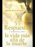 55 Respuestas A Preguntas Sobre la Vida Mas Alla de la Muerte = 55 Answers to Questions about Life After Death
