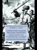 Christian Slaves, Muslim Masters: White Slavery in the Mediterranean, the Barbary Coast, and Italy, 1500-1800