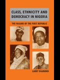 Class, Ethnicity, and Democracy in Nigeria: The Failure of the First Republic