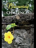 Blossoming THROUGH LIFE'S CHALLENGES: Biblical Accounts for Overcoming the Odds