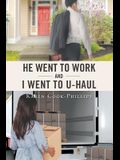 He Went to Work and I Went to Uhaul