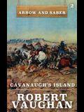 Cavanaugh's Island: Arrow and Saber Book 2