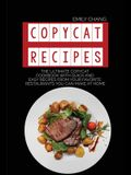 Copycat Recipes: The Ultimate Copycat Cookbook with Quick and Easy Recipes from Your Favorite Restaurants You Can Make at Home