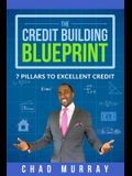 The Credit Building Blueprint: 7 Pillars to Excellent Credit