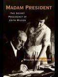 Madam President: The Secret Presidency of Edith Wilson