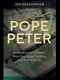Pope Peter: Defending the Church's Most Distinctive Doctrine in a Time of Crisis
