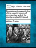 Remarks on the Constitution of the Superior Courts of Common Law and of the County Courts of England.