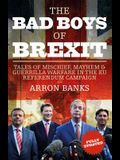 The Bad Boys of Brexit: Tales of Mischief, Mayhem & Guerilla Warfare in the Eu Referendum