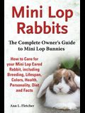 Mini Lop Rabbits, The Complete Owner's Guide to Mini Lop Bunnies, How to Care for your Mini Lop Eared Rabbit, including Breeding, Lifespan, Colors, He
