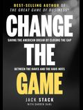 Change the Game: Saving the American Dream by Closing the Gap Between the Haves and the Have-Nots