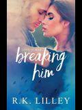 Breaking Him