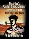 MacArthur's Pacific Appeasement, December 8, 1941: The Missing Ten Hours
