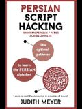Modern Persian Script Hacking: The Optimal Way to Learn the Persian / Farsi Alphabet