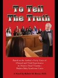 To Tell the Truth: Based on the Author Forty Years of Clinical and Trial Experiences in Abusive Head Trauma - Shaken Baby Syndrome Cases