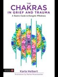 The Chakras in Grief and Trauma: A Tantric Guide to Energetic Wholeness