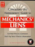 Contractors' and Homeowners' Guide to Mechanics' Liens: Get Paid If You're a Contractor, Don't Pay Twice If You're a Homeowner - California Only