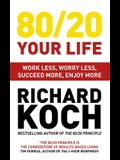 80/20 Your Life: Work Less, Worry Less, Succeed More, Enjoy More - Use the 80/20 Principle to Invest and Save Money, Improve Relationsh