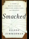Smacked: A Story of White-Collar Ambition, Addiction, and Tragedy