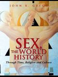 Sex, the World History: Through Time, Religion and Culture