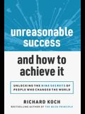 Unreasonable Success and How to Achieve It: Unlocking the 9 Secrets of People Who Changed the World