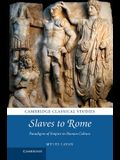 Slaves to Rome: Paradigms of Empire in Roman Culture