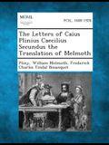 The Letters of Caius Plinius Caecilius Secundus the Translation of Melmoth