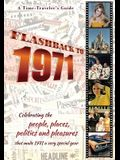 Flashback to 1971 - A Time Traveler's Guide: Celebrating the people, places, politics and pleasures that made 1971 a very special year. Perfect birthd