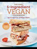 The Easy 5 Ingredient Vegan Cookbook: 100 Healthy Plant Based Recipes