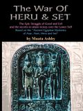 The War of Heru and Set: The Struggle of Good and Evil for Control of the World and The Human Soul