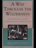 Way Through the Wilderness: The Natchez Trace and the Civilization of the Southern Frontier