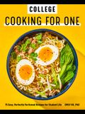 College Cooking for One: 75 Easy, Perfectly Portioned Recipes for Student Life