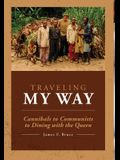 Traveling My Way: Cannibals to Communists to Dining with the Queen