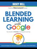 Blended Learning with Google: Your Guide to Dynamic Teaching and Learning